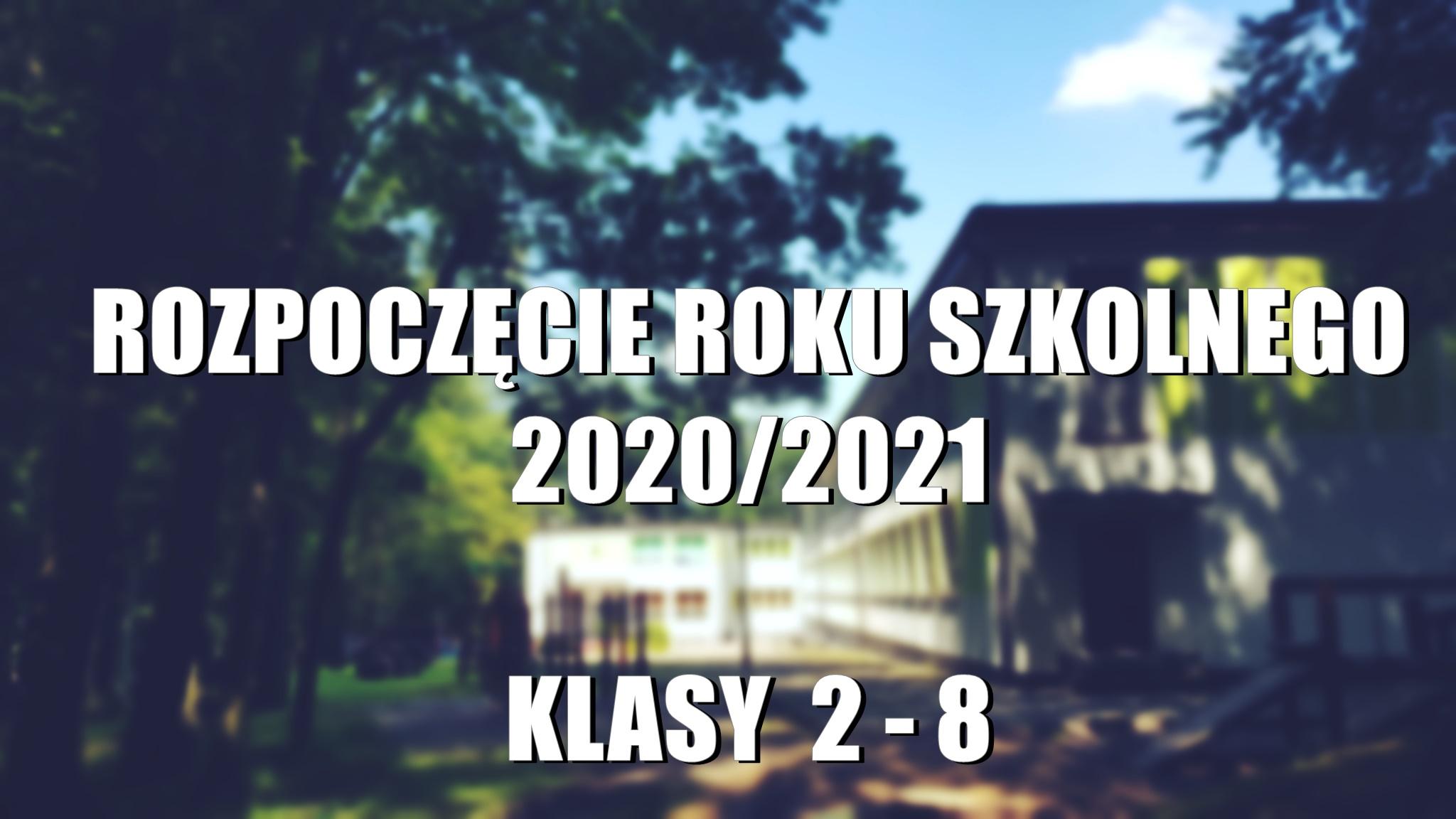 Rozpoczęcie roku szkolnego 2020/2021 - KLASY 2 - 8