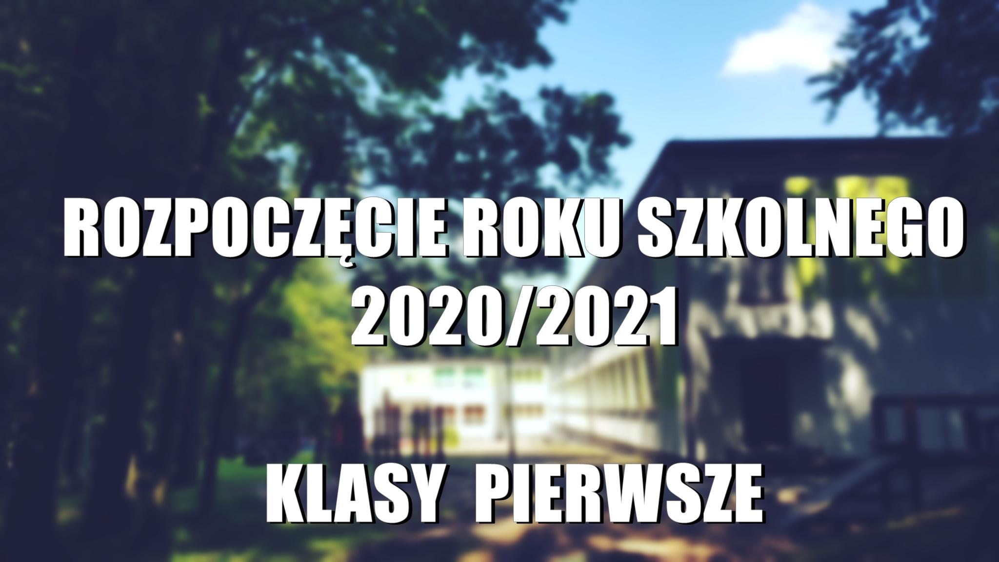 Rozpoczęcie roku szkolnego 2020/2021 - KLASY PIERWSZE